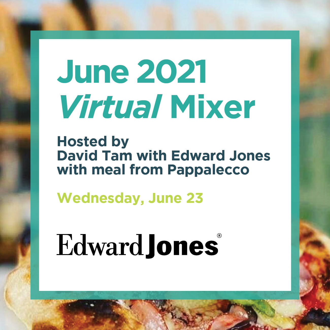 June 2021 Virtual Mixer Hosted by David Tam with Edward Jones with meal from Pappalecco