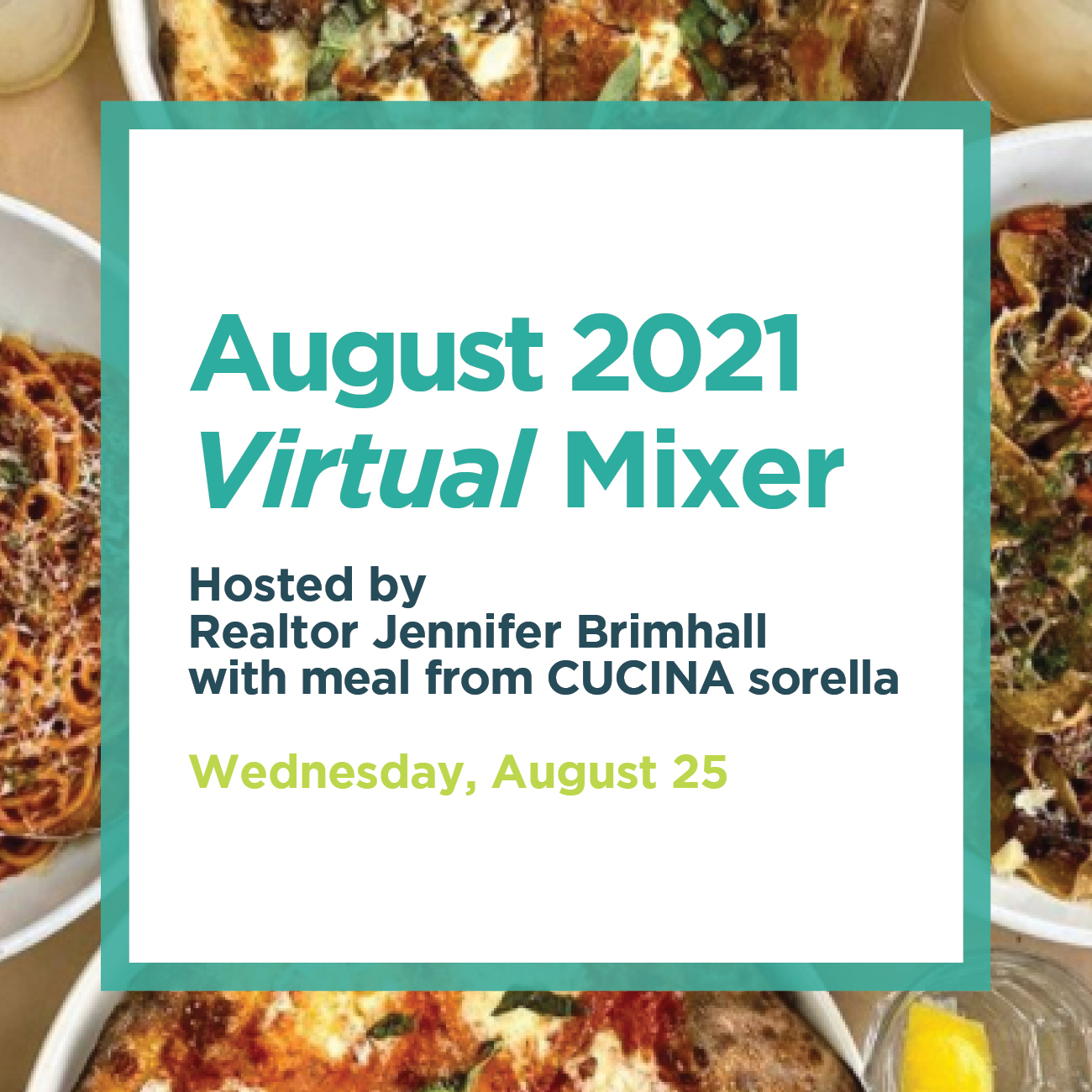 August 2021 Virtual Mixer Hosted by Realtor Jennifer Brimhall with meal from CUCINA sorella Wednesday, August 25